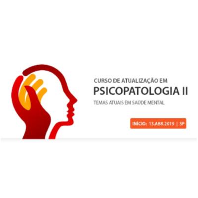 ATUALIZAÇÃO EM PSICOPATOLOGIA II – TEMAS ATUAIS EM SAÚDE MENTAL.